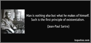 quote-man-is-nothing-else-but-what-he-makes-of-himself-such-is-the-first-principle-of-existentialism-jean-paul-sartre-314940